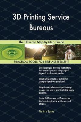 3D Printing Service Bureaus the Ultimate Step-By-Step Guide (Paperback)