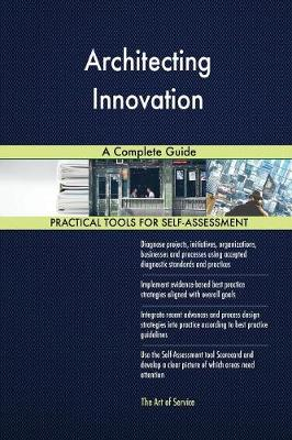 Architecting Innovation a Complete Guide (Paperback)