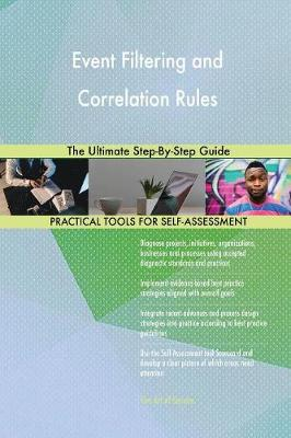 Event Filtering and Correlation Rules the Ultimate Step-By-Step Guide (Paperback)