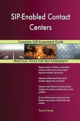 Sip-Enabled Contact Centers Complete Self-Assessment Guide (Paperback)