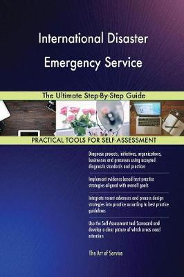 International Disaster Emergency Service the Ultimate Step-By-Step Guide (Paperback)