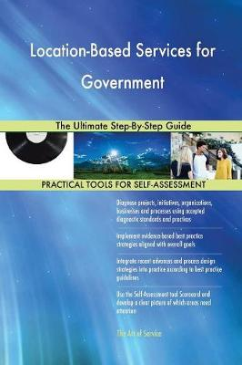 Location-Based Services for Government the Ultimate Step-By-Step Guide (Paperback)