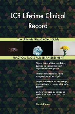 Lcr Lifetime Clinical Record the Ultimate Step-By-Step Guide (Paperback)