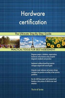 Hardware Certification the Ultimate Step-By-Step Guide (Paperback)