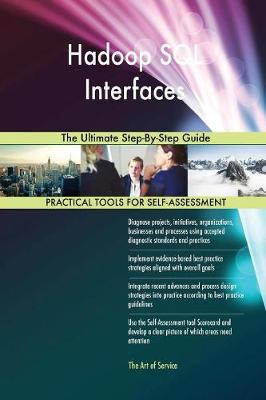 Hadoop SQL Interfaces the Ultimate Step-By-Step Guide (Paperback)