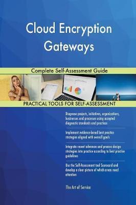 Cloud Encryption Gateways Complete Self-Assessment Guide (Paperback)