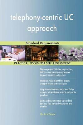 Telephony-Centric Uc Approach Standard Requirements (Paperback)