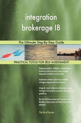 Integration Brokerage Ib the Ultimate Step-By-Step Guide (Paperback)