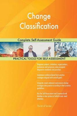Change Classification Complete Self-Assessment Guide (Paperback)