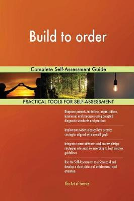 Build to Order Complete Self-Assessment Guide (Paperback)