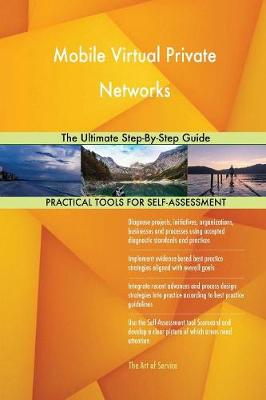 Mobile Virtual Private Networks the Ultimate Step-By-Step Guide (Paperback)