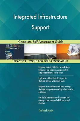 Integrated Infrastructure Support Complete Self-Assessment Guide (Paperback)