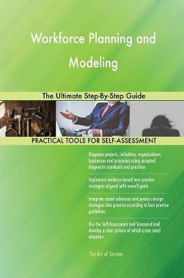 Workforce Planning and Modeling the Ultimate Step-By-Step Guide (Paperback)