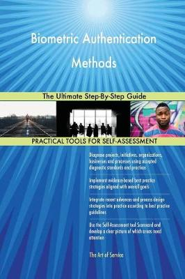 Biometric Authentication Methods the Ultimate Step-By-Step Guide (Paperback)