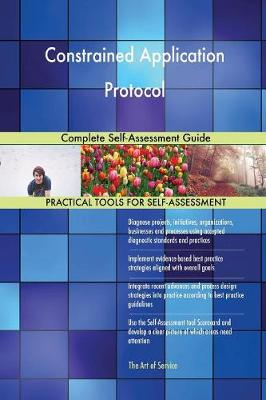 Constrained Application Protocol Complete Self-Assessment Guide (Paperback)