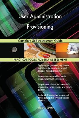 User Administration Provisioning Complete Self-Assessment Guide (Paperback)