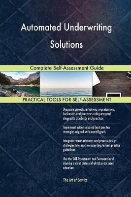 Automated Underwriting Solutions Complete Self-Assessment Guide (Paperback)