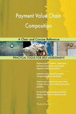 Payment Value Chain Composition a Clear and Concise Reference (Paperback)