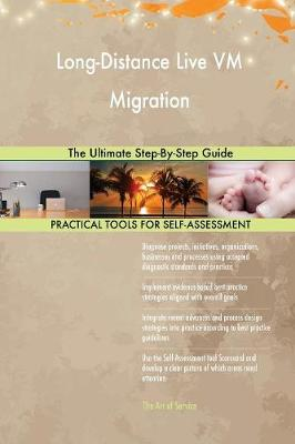 Long-Distance Live VM Migration the Ultimate Step-By-Step Guide (Paperback)