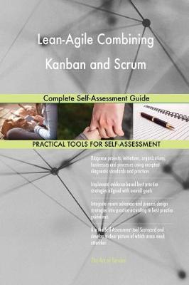 Lean-Agile Combining Kanban and Scrum Complete Self-Assessment Guide (Paperback)