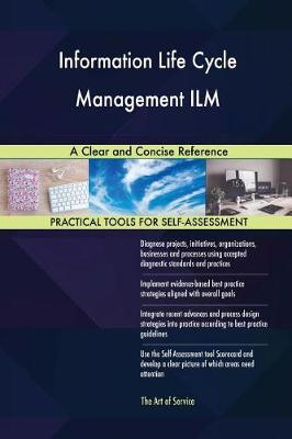 Information Life Cycle Management ILM a Clear and Concise Reference (Paperback)