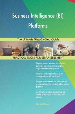 Business Intelligence (Bi) Platforms the Ultimate Step-By-Step Guide (Paperback)