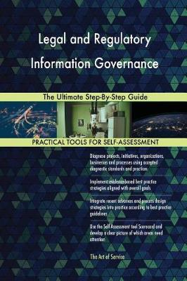 Legal and Regulatory Information Governance the Ultimate Step-By-Step Guide (Paperback)
