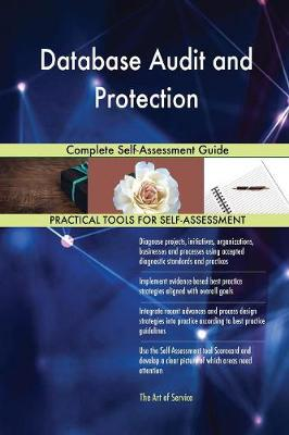 Database Audit and Protection Complete Self-Assessment Guide (Paperback)