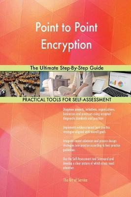 Point to Point Encryption the Ultimate Step-By-Step Guide (Paperback)