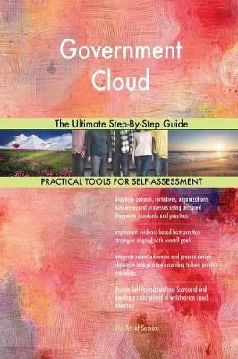 Government Cloud the Ultimate Step-By-Step Guide (Paperback)