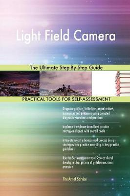 Light Field Camera the Ultimate Step-By-Step Guide (Paperback)