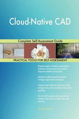 Cloud-Native CAD Complete Self-Assessment Guide (Paperback)