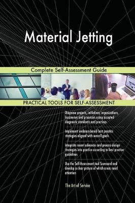 Material Jetting Complete Self-Assessment Guide (Paperback)