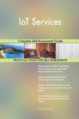 Iot Services Complete Self-Assessment Guide (Paperback)