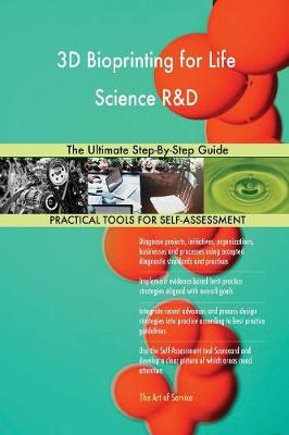 3D Bioprinting for Life Science R&d the Ultimate Step-By-Step Guide (Paperback)