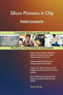 Silicon Photonics in Chip Interconnects Complete Self-Assessment Guide (Paperback)