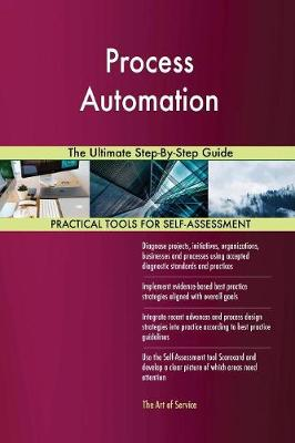 Process Automation the Ultimate Step-By-Step Guide (Paperback)