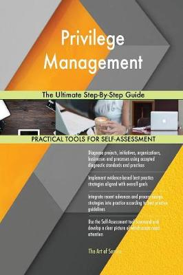 Privilege Management the Ultimate Step-By-Step Guide (Paperback)