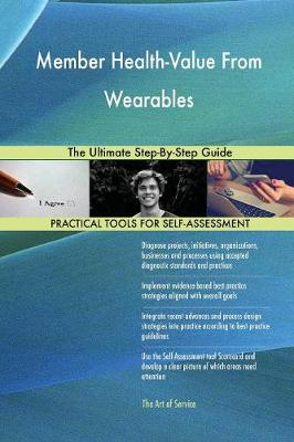 Member Health-Value from Wearables the Ultimate Step-By-Step Guide (Paperback)