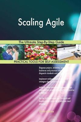 Scaling Agile the Ultimate Step-By-Step Guide (Paperback)