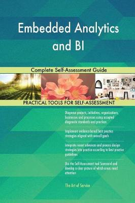 Embedded Analytics and Bi Complete Self-Assessment Guide (Paperback)