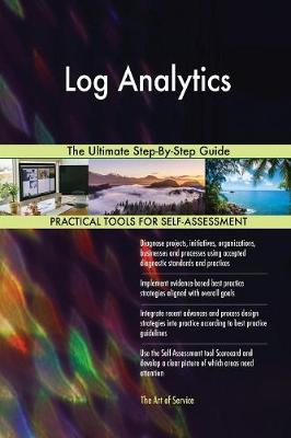 Log Analytics the Ultimate Step-By-Step Guide (Paperback)
