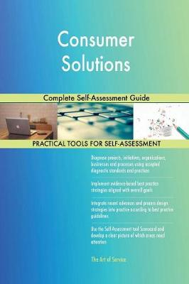 Consumer Solutions Complete Self-Assessment Guide (Paperback)