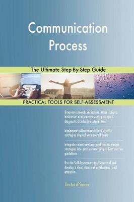 Communication Process the Ultimate Step-By-Step Guide (Paperback)