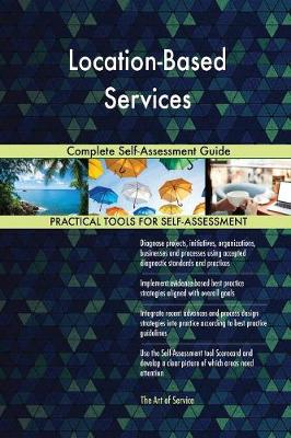 Location-Based Services Complete Self-Assessment Guide (Paperback)