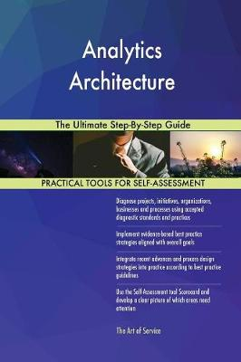 Analytics Architecture the Ultimate Step-By-Step Guide (Paperback)