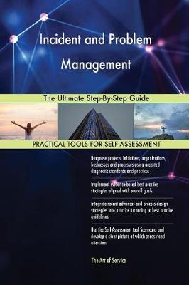 Incident and Problem Management the Ultimate Step-By-Step Guide (Paperback)