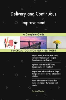 Delivery and Continuous Improvement a Complete Guide (Paperback)