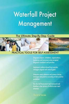 Waterfall Project Management the Ultimate Step-By-Step Guide (Paperback)