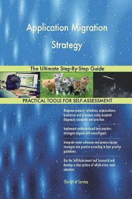 Application Migration Strategy the Ultimate Step-By-Step Guide (Paperback)